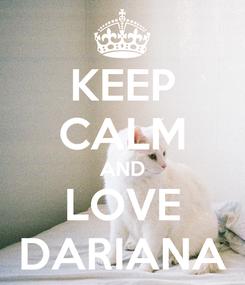 Poster: KEEP CALM AND LOVE DARIANA
