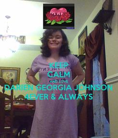 Poster: KEEP CALM AND LOVE DARIEN GEORGIA JOHNSON 4EVER & ALWAYS