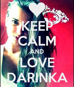Poster: KEEP CALM AND LOVE DARINKA