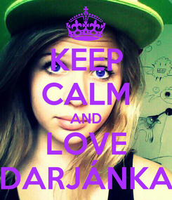 Poster: KEEP CALM AND LOVE DARJÁNKA