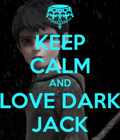 Poster: KEEP CALM AND LOVE DARK JACK