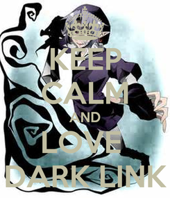 Poster: KEEP CALM AND LOVE  DARK LINK