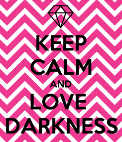 Poster: KEEP CALM AND LOVE  DARKNESS