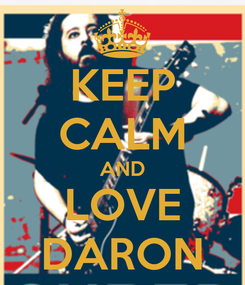 Poster: KEEP CALM AND LOVE DARON