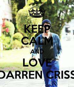 Poster: KEEP CALM AND LOVE DARREN CRISS