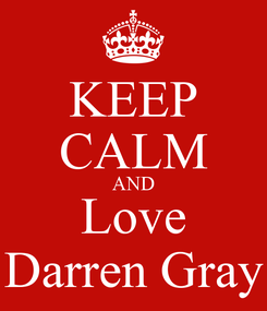 Poster: KEEP CALM AND Love Darren Gray
