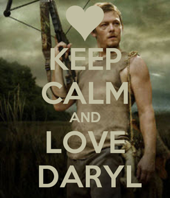 Poster: KEEP CALM AND LOVE   DARYL