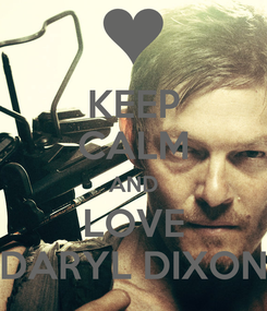 Poster: KEEP CALM AND LOVE DARYL DIXON