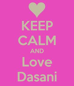 Poster: KEEP CALM AND Love Dasani