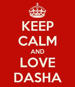 Poster: KEEP CALM AND LOVE DASHA