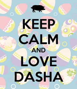 Poster: KEEP CALM AND LOVE DASHA