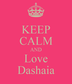 Poster: KEEP CALM AND Love Dashaia