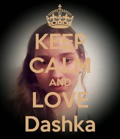 Poster: KEEP CALM AND LOVE Dashka