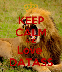 Poster: KEEP CALM AND Love  DATASS