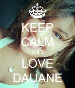 Poster: KEEP CALM AND LOVE DAUANE