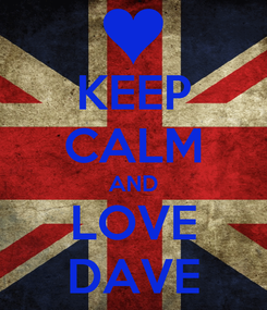 Poster: KEEP CALM AND LOVE DAVE