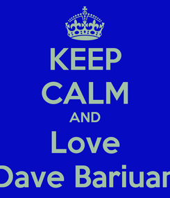 Poster: KEEP CALM AND Love Dave Bariuan