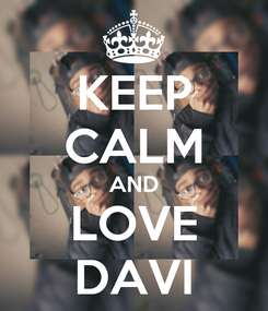 Poster: KEEP CALM AND LOVE DAVI
