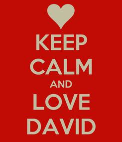 Poster: KEEP CALM AND LOVE DAVID