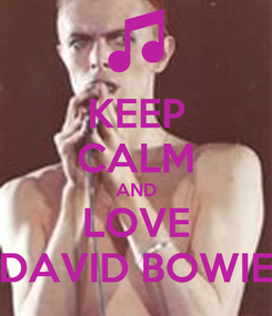 Poster: KEEP CALM AND LOVE DAVID BOWIE