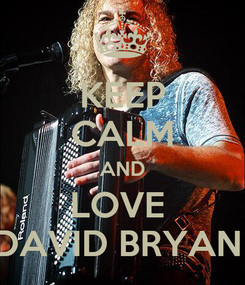 Poster: KEEP CALM AND LOVE  DAVID BRYAN
