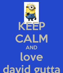 Poster: KEEP CALM AND love david gutta