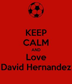 Poster: KEEP CALM AND Love David Hernandez