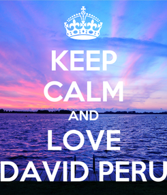 Poster: KEEP CALM AND LOVE DAVID PERU