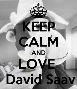 Poster: KEEP CALM AND LOVE   David Saav