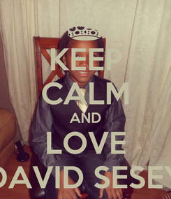 Poster: KEEP CALM AND LOVE DAVID SESEY