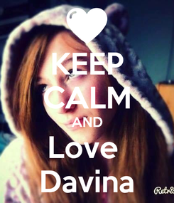 Poster: KEEP CALM AND Love  Davina