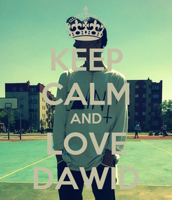 Poster: KEEP CALM AND LOVE DAWID