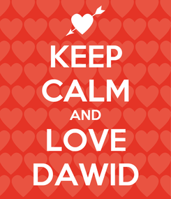 Poster: KEEP CALM AND LOVE DAWID