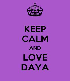 Poster: KEEP CALM AND LOVE DAYA