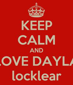 Poster: KEEP CALM AND LOVE DAYLA locklear
