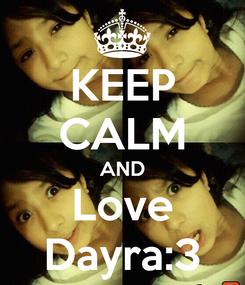 Poster: KEEP CALM AND Love Dayra:3