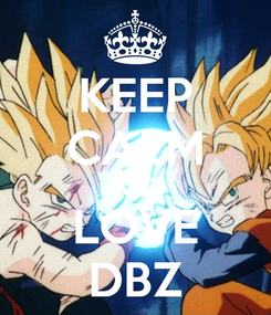 Poster: KEEP CALM AND LOVE DBZ