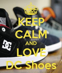 Poster: KEEP CALM AND LOVE DC Shoes
