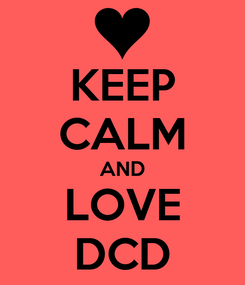 Poster: KEEP CALM AND LOVE DCD