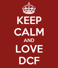 Poster: KEEP CALM AND LOVE DCF