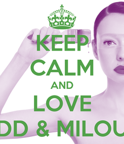 Poster: KEEP CALM AND LOVE DD & MILOU