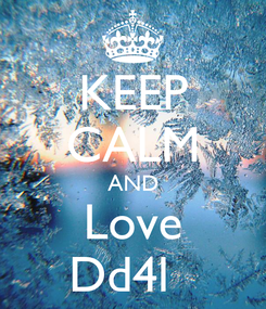 Poster: KEEP CALM AND Love Dd4l