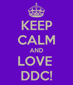Poster: KEEP CALM AND LOVE  DDC!