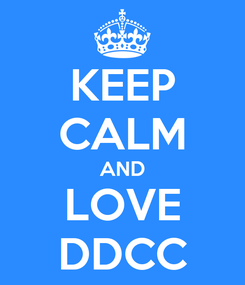 Poster: KEEP CALM AND LOVE DDCC