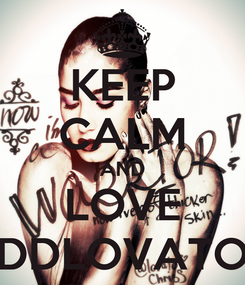 Poster: KEEP CALM AND LOVE DDLOVATO