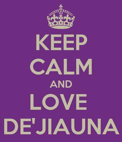 Poster: KEEP CALM AND LOVE  DE'JIAUNA