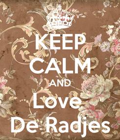 Poster: KEEP CALM AND Love  De Radjes