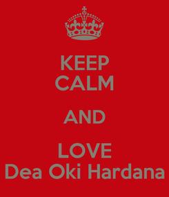 Poster: KEEP CALM AND LOVE Dea Oki Hardana