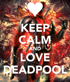 Poster: KEEP CALM AND LOVE DEADPOOL
