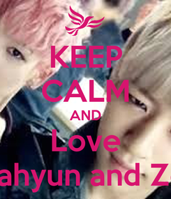 Poster: KEEP CALM AND Love Deahyun and Zelo